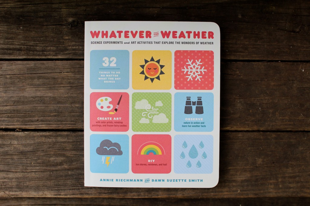 Whatever the Weather Science Experiments and Art Activities That Explore the Wonders of Weather by Annie Riechmann and Dawn Suzette Smith